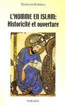 Couverture du livre « L'homme en Islam ; historicité et ouverture » de Nabhani Koribaa aux éditions Publisud