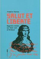 Couverture du livre « Salut et liberté ; regards croisés sur Saint-Just et Rimbaud » de Frederic Thomas aux éditions Aden Belgique