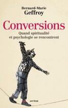 Couverture du livre « Conversions ; quand spiritualité et psychologie se rencontrent » de Bernard-Marie Geffroy aux éditions Artege