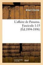 Couverture du livre « L'affaire de panama. fascicule 1-15 (ed.1894-1896) » de Chiche Albert aux éditions Hachette Bnf