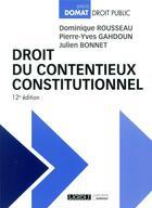 Couverture du livre « Droit du contentieux constitutionnel (12e édition) » de Dominique Rousseau et Pierre-Yves Gahdoun et Julien Bonnet aux éditions Lgdj