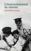 Couverture du livre « L'évanouissement du témoin » de Christian Doumet aux éditions Arlea
