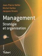 Couverture du livre « Management ; stratégie et organisation (8e édition) » de Jean-Pierre Helfer et Michel Kalika et Jacques Orsoni aux éditions Vuibert