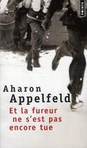 Couverture du livre « Et la fureur ne s'est pas encore tue » de Aharon Appelfeld aux éditions Points