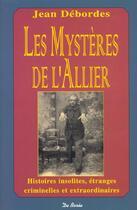 Couverture du livre « Les mysteres de l'allier histoires insolites, etranges, criminelles et extraordinaires » de Jean Debordes aux éditions De Boree