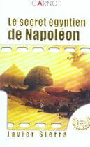 Couverture du livre « Le Secret Egyptien De Napoleon » de Javier Sierra aux éditions Carnot