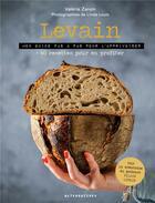 Couverture du livre « Levain ; mon guide pas à pas pour l'apprivoiser + 40 recettes pour en profiter » de Linda Louis et Valerie Zanon aux éditions Alternatives