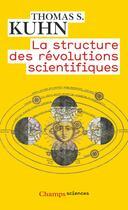 Couverture du livre « La structure des révolutions scientifiques » de Thomas S. Kuhn aux éditions Flammarion