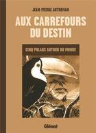 Couverture du livre « Aux carrefours du destin ; cinq polars autour du monde » de Jean-Pierre Autheman aux éditions Glenat
