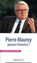 Couverture du livre « Pierre Mauroy, passeur d'avenirs ? » de Jerome Dupuis et Maryvonne De Prevot aux éditions Pu Du Septentrion