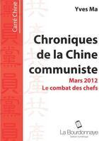 Couverture du livre « Le combat des chefs ; chroniques de la Chine communiste, mars 2012 » de Yves Ma aux éditions La Bourdonnaye