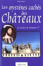 Couverture du livre « Les Mysteres Caches Des Chateaux » de Didier Coilhac aux éditions Axiome