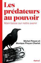 Couverture du livre « Les prédateurs au pouvoir ; main basse sur notre avenir » de Michel Pincon et Monique Pincon-Charlot aux éditions Textuel
