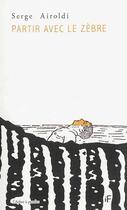 Couverture du livre « Partir Avec Le Zebre » de Serge Airoldi aux éditions L'arbre A Paroles