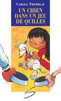 Couverture du livre « Un chien dans un jeu de quilles » de Carole Tremblay aux éditions Soulieres