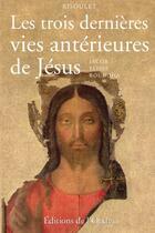 Couverture du livre « Les trois dernières vies antérieures de Jésus ; Jacob, Elisée, Bouddha » de Risoulet aux éditions De L'onde