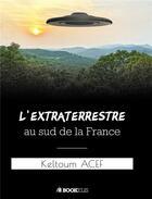 Couverture du livre « L'extraterrestre au sud de la France » de Keltoum Acef aux éditions Bookelis