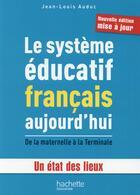 Couverture du livre « Le système éducatif français aujourd'hui ; de la maternelle à la terminale ; un état des lieux » de Jean-Louis Auduc aux éditions Hachette Education