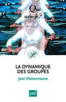 Couverture du livre « La dynamique des groupes (15e édition) » de Jean Maisonneuve aux éditions Que Sais-je ?