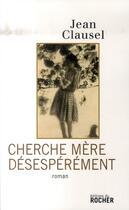 Couverture du livre « Cherche mère désespérément » de Jean Clausel aux éditions Rocher