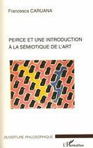 Couverture du livre « Peirce et une introduction à la sémiotique de l'art » de Francesca Caruana aux éditions L'harmattan
