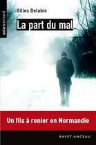 Couverture du livre « La part du mal » de Gilles Delabie aux éditions Ravet-anceau