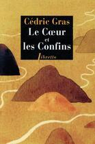 Couverture du livre « Le coeur et les confins » de Cedric Gras aux éditions Libretto