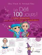 Couverture du livre « Le défi des 100 jours ! ; cahier d'exercices pour vivre la magie au quotidien » de Lilou Mace et Arnaud Riou aux éditions Tredaniel
