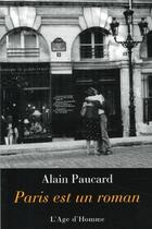 Couverture du livre « Paris est un roman » de Alain Paucard aux éditions L'age D'homme
