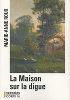 Couverture du livre « La maison sur la digue » de Marie-Anne Roux aux éditions Corps 16