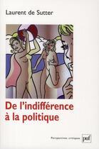Couverture du livre « De l'indifférence en politique » de Laurent De Sutter aux éditions Puf