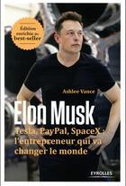 Couverture du livre « Elon Musk ; Tesla, PayPal, SpaceX : l'entrepreneur qui va changer le monde (2e édition) » de Ashlee Vance aux éditions Eyrolles