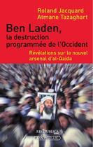 Couverture du livre « Ben Laden, la destruction programmée de l'Occident ; révélations sur le nouvel arsenal d'al-Qaida » de Roland Jacquard et Atmane Tazaghart aux éditions Res Publica