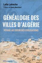 Couverture du livre « Généalogie des villes d'Algérie ; voyage au coeur des civilisations » de Leila Latreche aux éditions Riveneuve