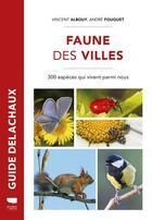 Couverture du livre « Faune des villes ; 300 espèces qui vivent parmi nous » de Vincent Albouy et Andre Fouquet aux éditions Delachaux & Niestle