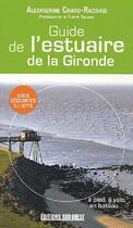 Couverture du livre « Guide de l'estuaire de la Gironde » de Alexandrine Civard-Racinais et Thierry Racinais aux éditions Sud Ouest Editions
