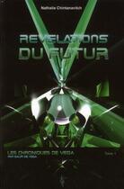 Couverture du livre « Révélations du futur t.1 ; les chroniques de vega » de Chintanavitch N. aux éditions Tara Glane
