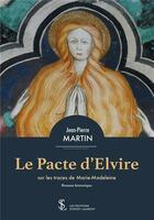 Couverture du livre « Le pacte d'Elvire ; sur les traces de Marie-Madeleine » de Jean-Pierre Martin aux éditions Sydney Laurent