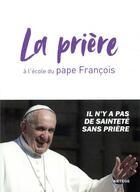 Couverture du livre « La prière à l'école du pape François ; il n'y a pas de sainteté sans prière » de Francois aux éditions Artege