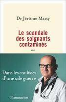 Couverture du livre « Le scandale des soignants contamines » de Jerome Marty aux éditions Flammarion