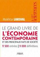 Couverture du livre « Le grand livre de l'économie contemporaine et des principaux faits de sociétés » de Mokhtar Lakehal aux éditions Eyrolles