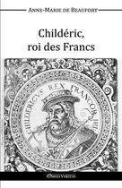 Couverture du livre « Childeric, roi des Francs » de Anne Marie De Beaufort D'Hautpoul aux éditions Omnia Veritas