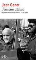 Couverture du livre « L'ennemi déclaré ; textes et entretiens » de Jean Genet aux éditions Folio