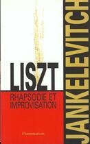Couverture du livre « Liszt, rapsodie et improvisation » de Jankelevitch Vladimi aux éditions Flammarion