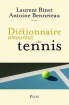 Couverture du livre « Dictionnaire amoureux du tennis » de Laurent Binet et Antoine Benneteau aux éditions Plon