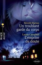 Couverture du livre « Un troublant garde du corps ; l'emprise du doute » de Beverly Barton et Laurie Campbell aux éditions Harlequin