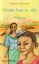 Couverture du livre « Chizoba dans la ville Nigeria » de Francoise Ugochukwu aux éditions Harmattan