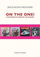 Couverture du livre « On the one ! l'histoire du funk en 100 albums » de Belkacem Meziane aux éditions Le Mot Et Le Reste