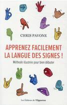 Couverture du livre « Apprenez facilement la langue des signes ! » de Chris Pavone aux éditions L'opportun
