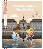 Couverture du livre « La Nouvelle-Aquitaine » de Anne Morel et Melanie Roubineau aux éditions Milan